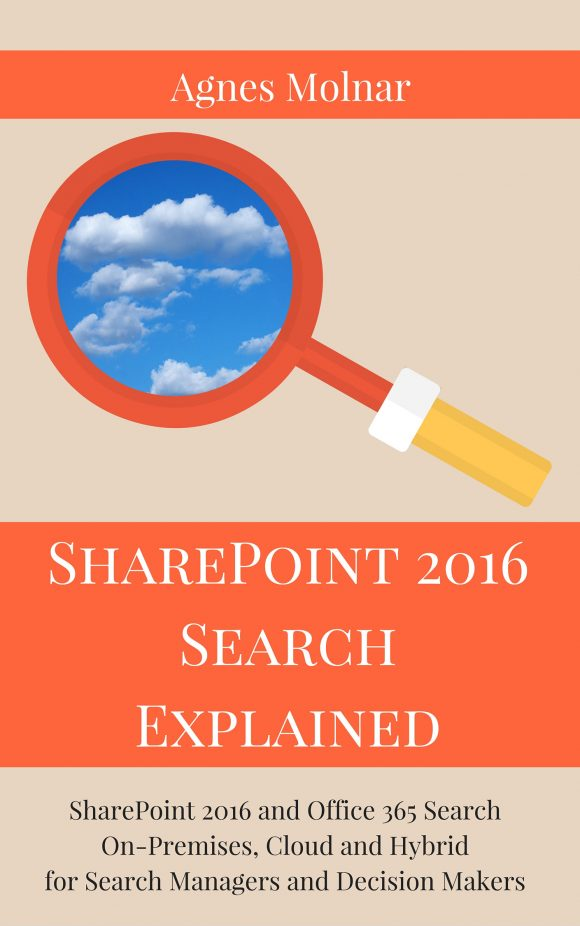 E-book: SharePoint 2016 Search Explained: SharePoint 2016 and Office 365 Search On-Premises, Cloud and Hybrid for Search Managers and Decision Makers