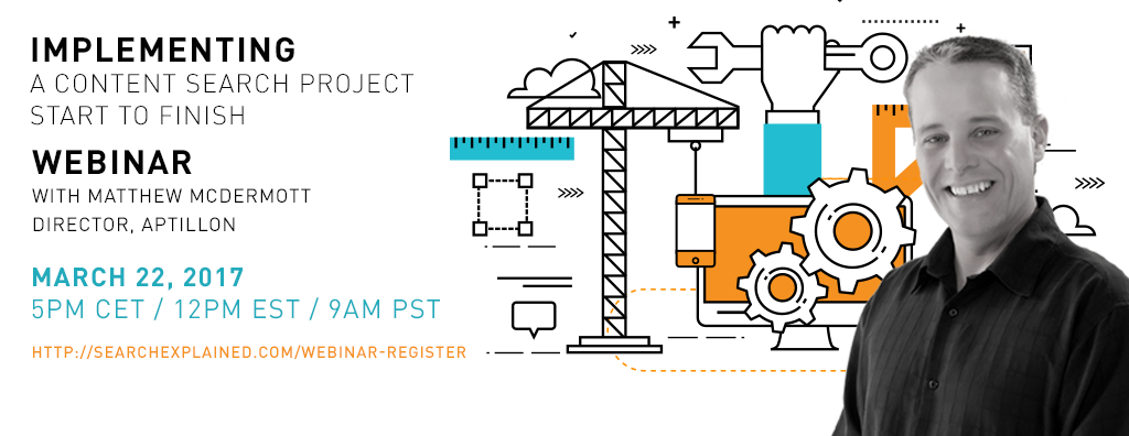 Live webinar with Matthew McDermott: Implementing a Content Search Project – Start to Finish