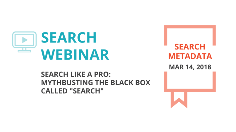 2018-03-14 webinar: Search Like a Pro: Mythbusting the Black Box of Search