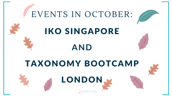 Search Explained Events: IKO Singapore, Taxonomy Bootcamp London